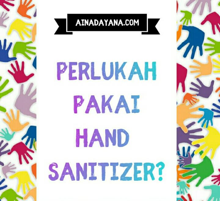 Selain membersihkan tangan, ini 6 sebab kenapa perlu Hand Sanitizer
